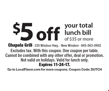 $5 off your total lunch bill of $35 or more. Excludes tax. With this coupon. One coupon per table. Cannot be combined with any other offer, deal or promotion. Not valid on holidays. Valid for lunch only. Expires 11-24-17. Go to LocalFlavor.com for more coupons. Coupon Code: DUTCH