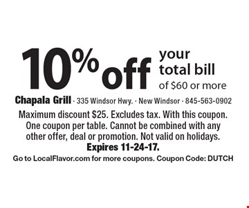 10% off your total bill of $60 or more. Maximum discount $25. Excludes tax. With this coupon. One coupon per table. Cannot be combined with any other offer, deal or promotion. Not valid on holidays. Expires 11-24-17. Go to LocalFlavor.com for more coupons. Coupon Code: DUTCH