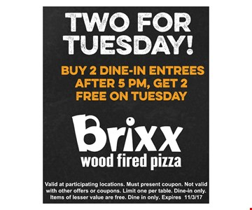 two for tuesday! buy 2 dine-in entrees after 5 pm, Get 2 free on tuesday