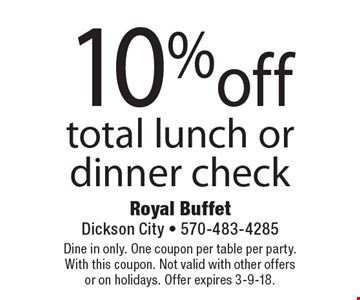 10% off total lunch or dinner check. Dine in only. One coupon per table per party. With this coupon. Not valid with other offers or on holidays. Offer expires 3-9-18.