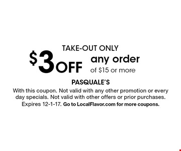 take-out only $3 Off any order of $15 or more. With this coupon. Not valid with any other promotion or every day specials. Not valid with other offers or prior purchases. Expires 12-1-17. Go to LocalFlavor.com for more coupons.