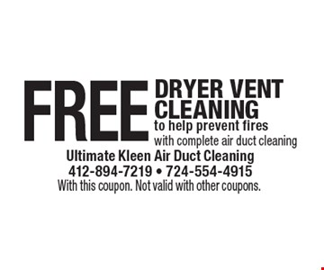 Free Dryer Vent Cleaning to help prevent fires with complete air duct cleaning. With this coupon. Not valid with other coupons.