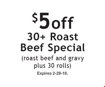 $5 off 30+ Roast Beef Special (roast beef and gravy plus 30 rolls). Expires 2-28-18.