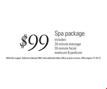 $99 Spa package. Includes: 30-minute massage, 30-minute facial, manicure & pedicure. With this coupon. Valid at La Beaute ONLY. Not valid with other offers or prior services. Offer expires 11-10-17.