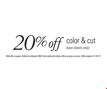 20% off color & cut (new clients only). With this coupon. Valid at La Beaute ONLY. Not valid with other offers or prior services. Offer expires 11-10-17.