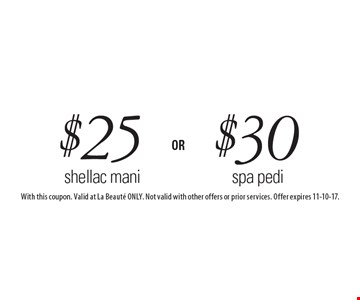 $30 spa pedi. $25 shellac mani. With this coupon. Valid at La Beaute ONLY. Not valid with other offers or prior services. Offer expires 11-10-17.