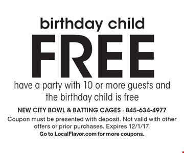Birthday child FREE. Have a party with 10 or more guests and the birthday child is free. Coupon must be presented with deposit. Not valid with other offers or prior purchases. Expires 12/1/17. Go to LocalFlavor.com for more coupons.