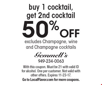 Buy 1 cocktail, get 2nd cocktail 50% Off, excludes Champagne, wine and Champagne cocktails. With this coupon. Must be 21 with valid ID for alcohol. One per customer. Not valid with other offers. Expires 11-23-17. Go to LocalFlavor.com for more coupons.