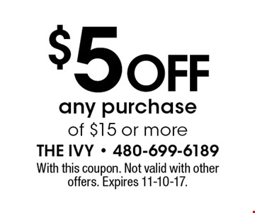 $5 off any purchase of $15 or more. With this coupon. Not valid with other offers. Expires 11-10-17.