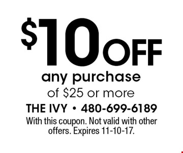 $10 off any purchase of $25 or more. With this coupon. Not valid with other offers. Expires 11-10-17.