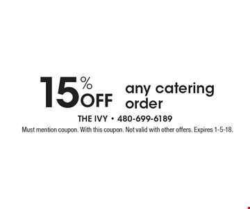 15% off any catering order. Must mention coupon. With this coupon. Not valid with other offers. Expires 1-5-18.