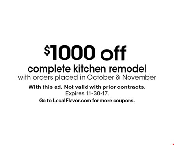 $1000 off complete kitchen remodel with orders placed in October & November. With this ad. Not valid with prior contracts. Expires 11-30-17. Go to LocalFlavor.com for more coupons.