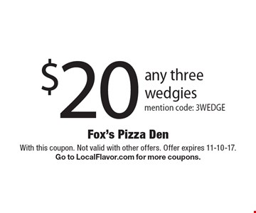$20 any three wedgies mention code: 3WEDGE. With this coupon. Not valid with other offers. Offer expires 11-10-17. Go to LocalFlavor.com for more coupons.