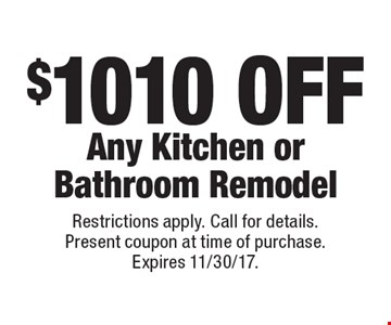 $1010 OFF Any Kitchen or Bathroom Remodel. Restrictions apply. Call for details. Present coupon at time of purchase. Expires 11/30/17.