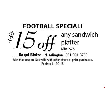 FOOTBALL SPECIAL! $15 off any sandwich platter. Min. $75. With this coupon. Not valid with other offers or prior purchases. Expires 11-30-17.