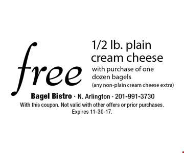 free 1/2 lb. plain cream cheese with purchase of one dozen bagels (any non-plain cream cheese extra). With this coupon. Not valid with other offers or prior purchases. Expires 11-30-17.