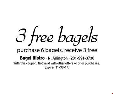 3 free bagels! Purchase 6 bagels, receive 3 free. With this coupon. Not valid with other offers or prior purchases. Expires 11-30-17.