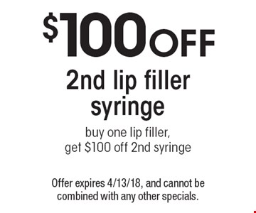$100 Off 2nd lip filler syringe. Buy one lip filler, get $100 off 2nd syringe. Offer expires 4/13/18, and cannot be combined with any other specials.