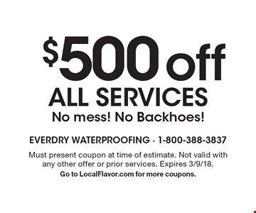 $500 off ALL serviced No mess! No Backhoes! Must present coupon at time of estimate. Not valid with any other offer or prior services. Expires 3/9/18. Go to LocalFlavor.com for more coupons.
