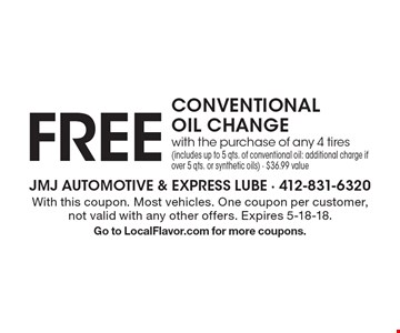 FREE CONVENTIONAL OIL CHANGE with the purchase of any 4 tires (includes up to 5 qts. of conventional oil: additional charge if over 5 qts. or synthetic oils) - $36.99 value. With this coupon. Most vehicles. One coupon per customer, not valid with any other offers. Expires 5-18-18. Go to LocalFlavor.com for more coupons.