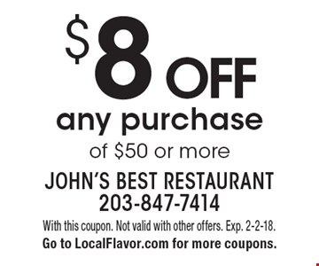 $8 off any purchase of $50 or more. With this coupon. Not valid with other offers. Exp. 2-2-18. Go to LocalFlavor.com for more coupons.