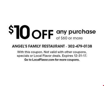 $10 OFF any purchase of $60 or more. With this coupon. Not valid with other coupons, specials or Local Flavor deals. Expires 12-31-17. Go to LocalFlavor.com for more coupons.