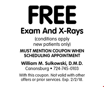 Free Exam And X-Rays (conditions apply new patients only) Must mention coupon when scheduling appointment. With this coupon. Not valid with other offers or prior services. Exp. 2/2/18.