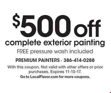 $500 off complete exterior painting - FREE pressure wash included. With this coupon. Not valid with other offers or prior purchases. Expires 11-10-17. Go to LocalFlavor.com for more coupons.