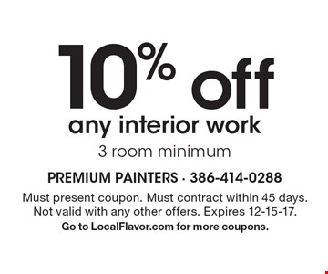 10% off any interior work 3 room minimum. Must present coupon. Must contract within 45 days. Not valid with any other offers. Expires 12-15-17. Go to LocalFlavor.com for more coupons.