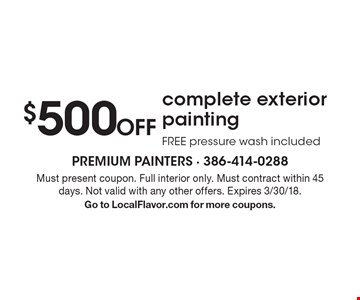 $500 Off complete exterior painting. Free pressure wash included. Must present coupon. Full interior only. Must contract within 45 days. Not valid with any other offers. Expires 3/30/18. Go to LocalFlavor.com for more coupons.
