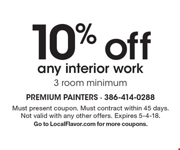 10% off any interior work 3 room minimum. Must present coupon. Must contract within 45 days. Not valid with any other offers. Expires 5-4-18. Go to LocalFlavor.com for more coupons.