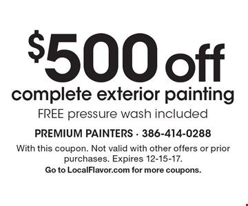 $500 off complete exterior painting FREE pressure wash included. With this coupon. Not valid with other offers or prior purchases. Expires 12-15-17. Go to LocalFlavor.com for more coupons.