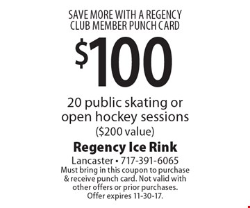SAVE MORE WITH A REGENCY CLUB MEMBER PUNCH CARD $100 20 public skating or open hockey sessions ($200 value). Must bring in this coupon to purchase& receive punch card. Not valid withother offers or prior purchases.Offer expires 11-30-17.