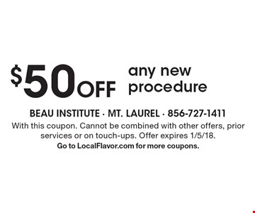 $50 Off any new procedure. With this coupon. Cannot be combined with other offers, prior services or on touch-ups. Offer expires 1/5/18. Go to LocalFlavor.com for more coupons.
