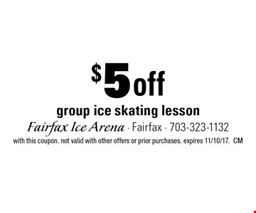 $5 off group ice skating lesson. with this coupon. not valid with other offers or prior purchases. expires 11/10/17.CM