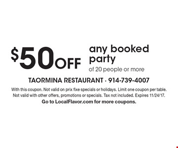 $50 Off any booked party of 20 people or more. With this coupon. Not valid on prix fixe specials or holidays. Limit one coupon per table. Not valid with other offers, promotions or specials. Tax not included. Expires 11/24/17.Go to LocalFlavor.com for more coupons.