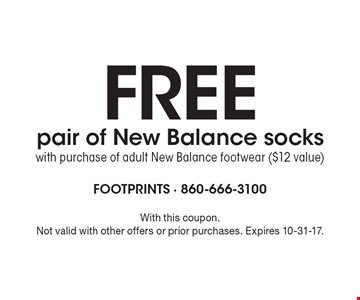 FREE pair of New Balance socks. With purchase of adult New Balance footwear ($12 value). With this coupon. Not valid with other offers or prior purchases. Expires 10-31-17.