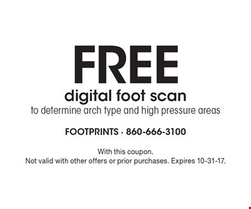 FREE digital foot scan. To determine arch type and high pressure areas. With this coupon. Not valid with other offers or prior purchases. Expires 10-31-17.