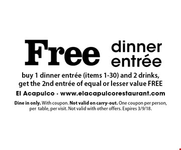 Free dinner entree buy 1 dinner entree (items 1-30) and 2 drinks, get the 2nd entree of equal or lesser value FREE. Dine in only. With coupon. Not valid on carry-out. One coupon per person, per table, per visit. Not valid with other offers. Expires 3/9/18.