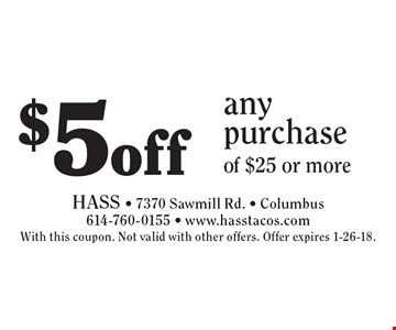 $5 off any purchase of $25 or more. With this coupon. Not valid with other offers. Offer expires 1-26-18.