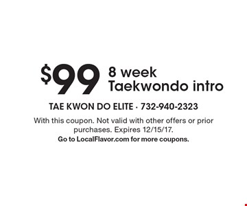 $99 8 week Taekwondo intro. With this coupon. Not valid with other offers or prior purchases. Expires 12/15/17. Go to LocalFlavor.com for more coupons.