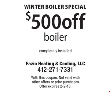 Winter boiler. Special $500 off boiler completely installed. With this coupon. Not valid with other offers or prior purchases. Offer expires 2-2-18.