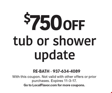 $750 off tub or shower update. With this coupon. Not valid with other offers or prior purchases. Expires 11-3-17. Go to LocalFlavor.com for more coupons.