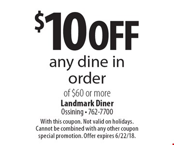$10 off any dine in order of $60 or more. With this coupon. Not valid on holidays. Cannot be combined with any other coupon special promotion. Offer expires 6/22/18.