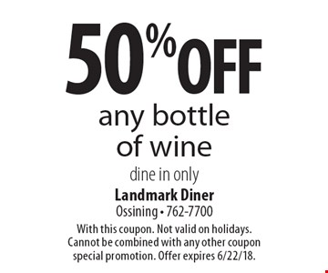 50% off any bottle of wine. Dine in only. With this coupon. Not valid on holidays. Cannot be combined with any other coupon special promotion. Offer expires 6/22/18.
