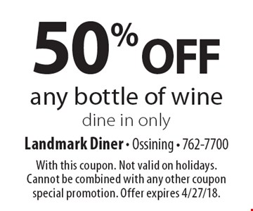50% off any bottle of wine dine in only. With this coupon. Not valid on holidays. Cannot be combined with any other coupon special promotion. Offer expires 4/27/18.