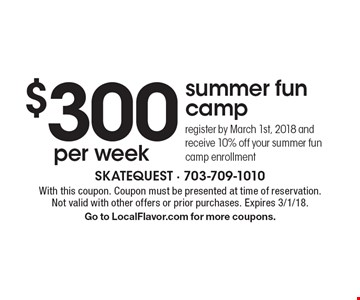 Summer Fun Camp $300 per week. Register by March 1st, 2018 and receive 10% off your summer fun camp enrollment. With this coupon. Coupon must be presented at time of reservation. Not valid with other offers or prior purchases. Expires 3/1/18. Go to LocalFlavor.com for more coupons.