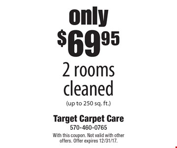 only $69.95 2 rooms cleaned (up to 250 sq. ft.). With this coupon. Not valid with other offers. Offer expires 12/31/17.
