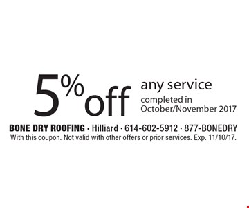 5% off any service completed in October/November 2017. With this coupon. Not valid with other offers or prior services. Exp. 11/10/17.