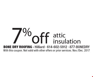 7% off attic insulation. With this coupon. Not valid with other offers or prior services. Nov./Dec. 2017